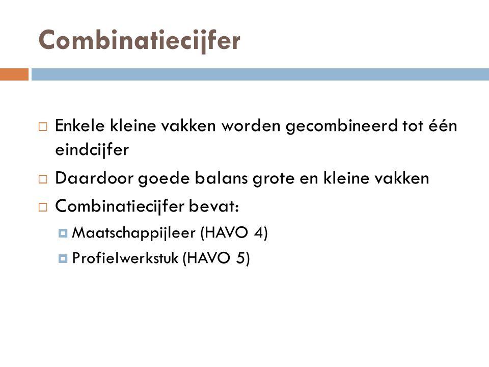 Combinatiecijfer  Enkele kleine vakken worden gecombineerd tot één eindcijfer  Daardoor goede balans grote en kleine vakken  Combinatiecijfer bevat:  Maatschappijleer (HAVO 4)  Profielwerkstuk (HAVO 5)