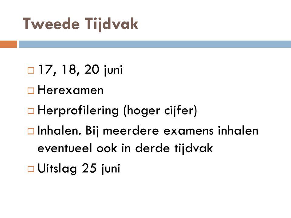 Tweede Tijdvak  17, 18, 20 juni  Herexamen  Herprofilering (hoger cijfer)  Inhalen. Bij meerdere examens inhalen eventueel ook in derde tijdvak 