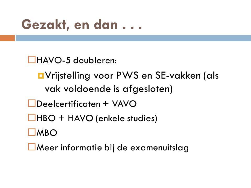 Gezakt, en dan...  HAVO-5 doubleren:  Vrijstelling voor PWS en SE-vakken (als vak voldoende is afgesloten)  Deelcertificaten + VAVO  HBO + HAVO (e