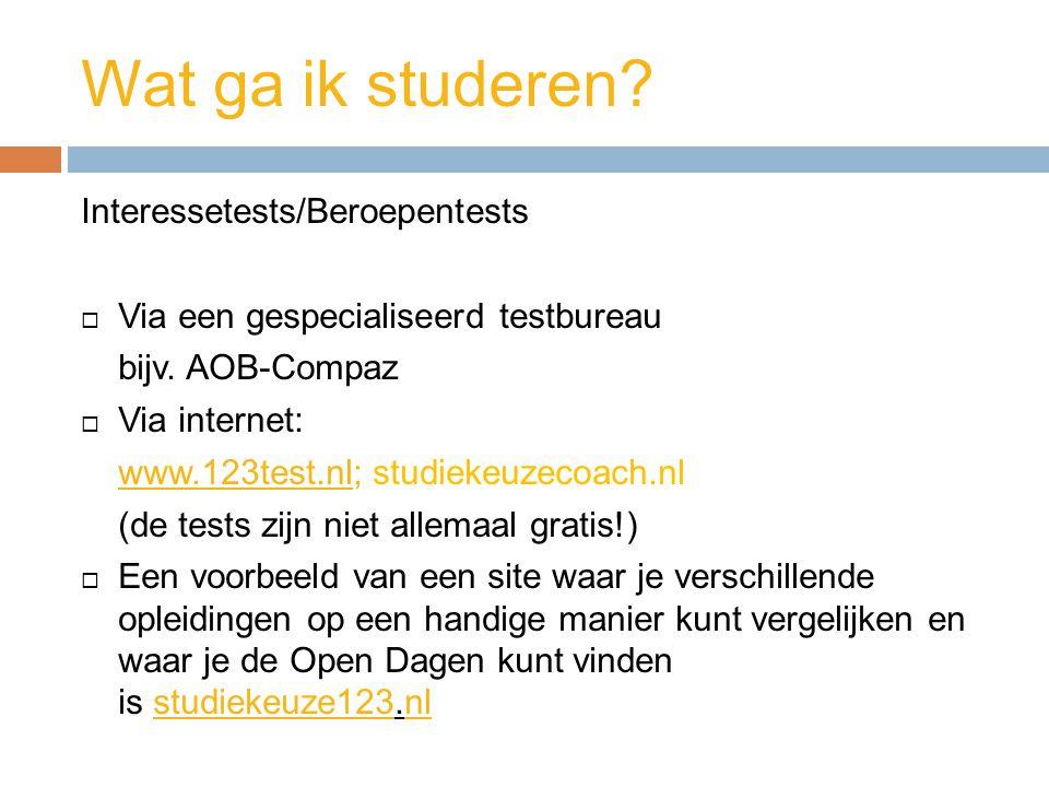 Wat ga ik studeren? Interessetests/Beroepentests  Via een gespecialiseerd testbureau bijv. AOB-Compaz  Via internet: www.123test.nlwww.123test.nl; s