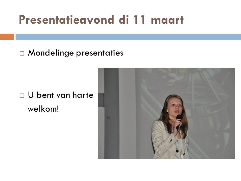 Presentatieavond di 11 maart  Mondelinge presentaties  U bent van harte welkom!