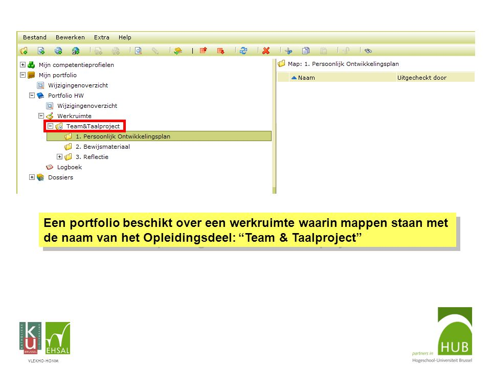 VLEKHO-HONIM Een portfolio beschikt over een werkruimte waarin mappen staan met de naam van het Opleidingsdeel: Team & Taalproject