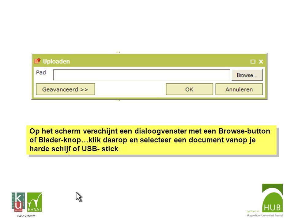 VLEKHO-HONIM Op het scherm verschijnt een dialoogvenster met een Browse-button of Blader-knop…klik daarop en selecteer een document vanop je harde schijf of USB- stick