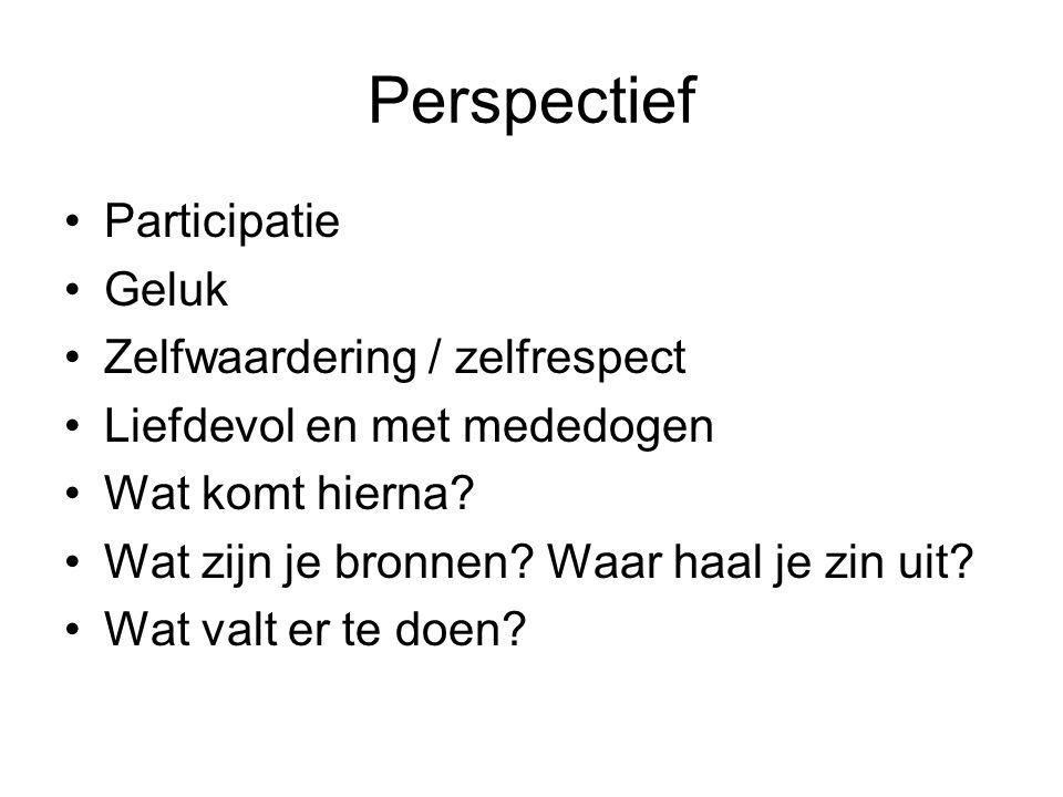Perspectief •Participatie •Geluk •Zelfwaardering / zelfrespect •Liefdevol en met mededogen •Wat komt hierna? •Wat zijn je bronnen? Waar haal je zin ui
