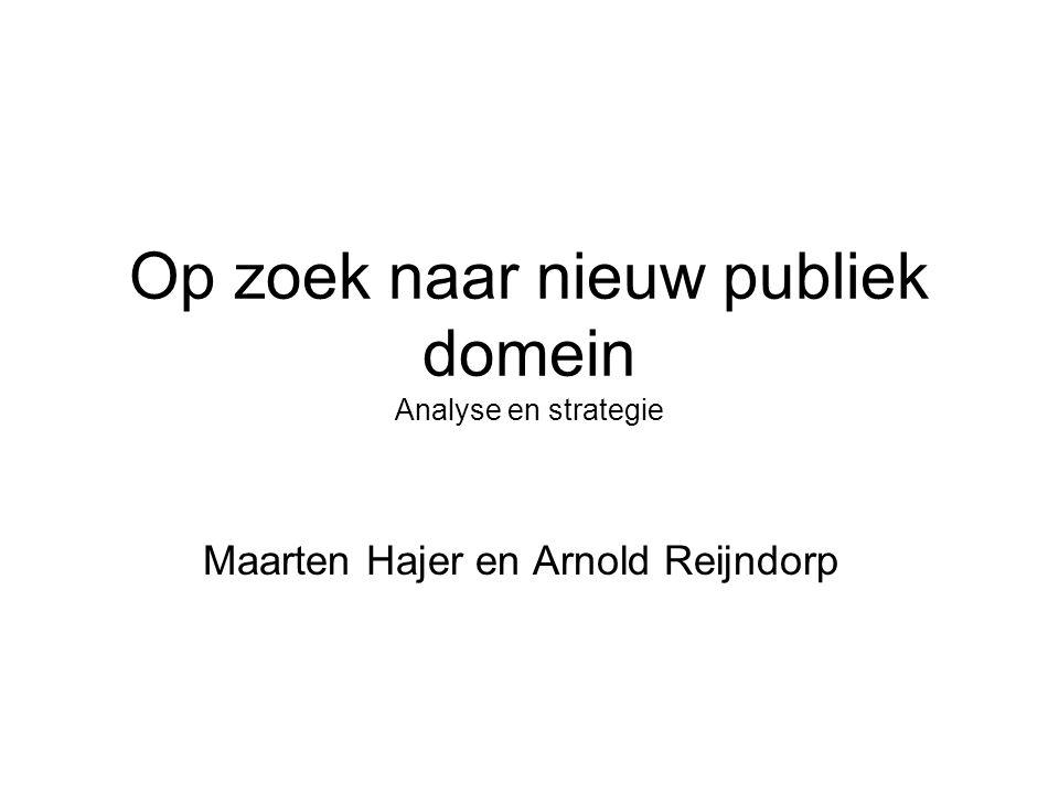 Op zoek naar nieuw publiek domein Analyse en strategie Maarten Hajer en Arnold Reijndorp