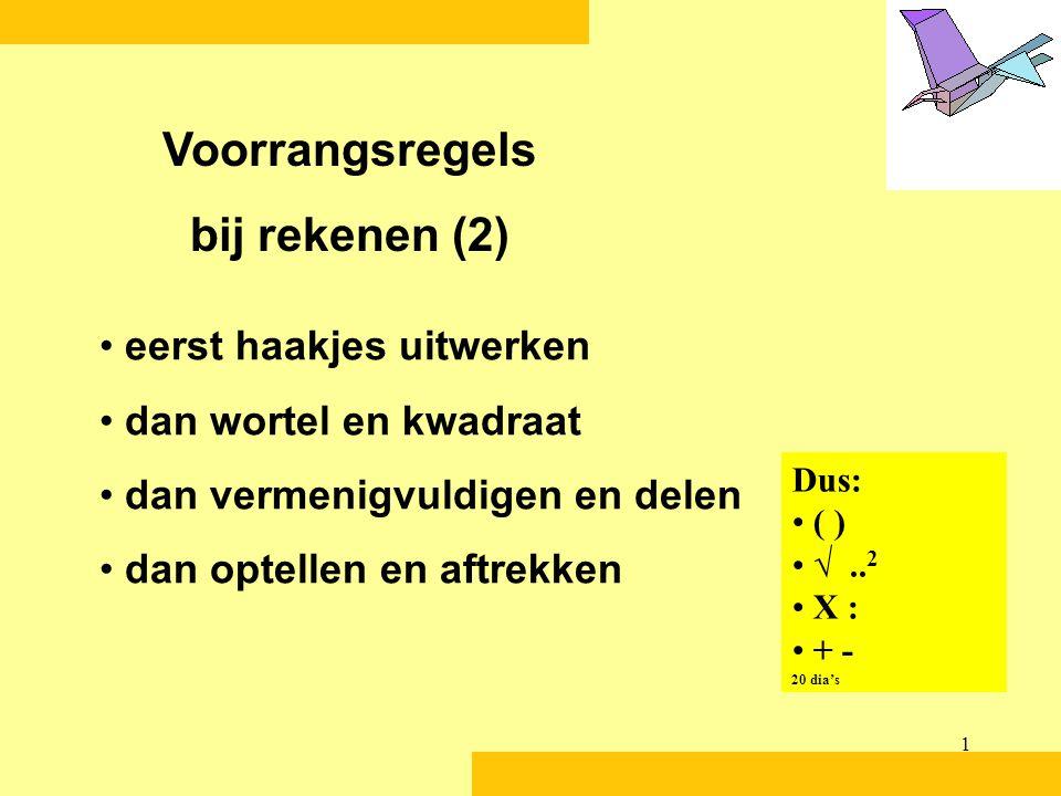 1 • eerst haakjes uitwerken • dan wortel en kwadraat • dan vermenigvuldigen en delen • dan optellen en aftrekken Voorrangsregels bij rekenen (2) Dus: • ( ) • √..