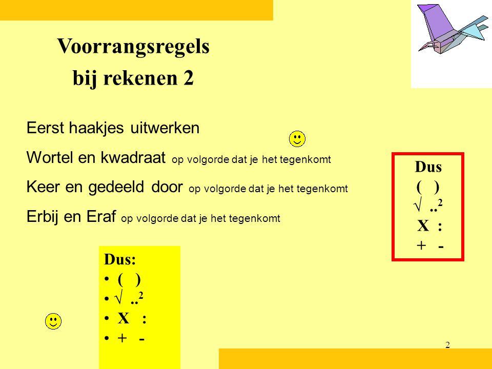 2 Eerst haakjes uitwerken Wortel en kwadraat op volgorde dat je het tegenkomt Keer en gedeeld door op volgorde dat je het tegenkomt Erbij en Eraf op volgorde dat je het tegenkomt Voorrangsregels bij rekenen 2 Dus ( ) √..