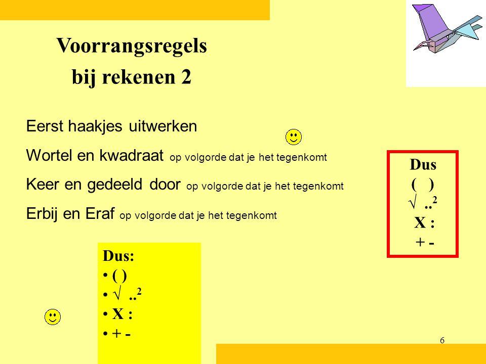 6 Eerst haakjes uitwerken Wortel en kwadraat op volgorde dat je het tegenkomt Keer en gedeeld door op volgorde dat je het tegenkomt Erbij en Eraf op volgorde dat je het tegenkomt Voorrangsregels bij rekenen 2 Dus ( ) √..