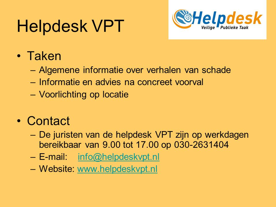 Helpdesk VPT •Taken –Algemene informatie over verhalen van schade –Informatie en advies na concreet voorval –Voorlichting op locatie •Contact –De juri