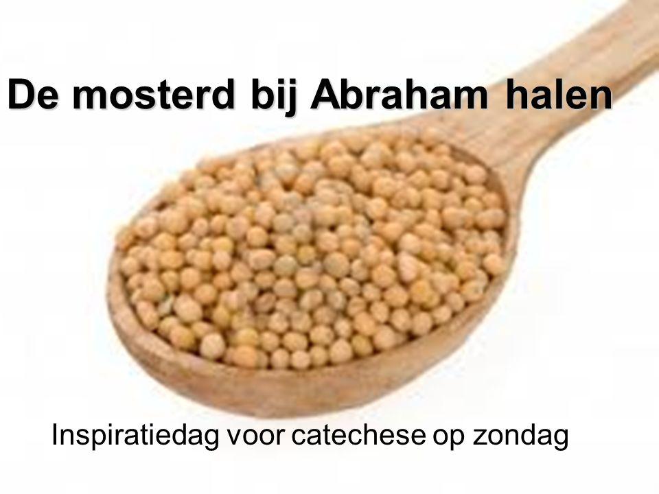 De mosterd bij Abraham halen Inspiratiedag voor catechese op zondag