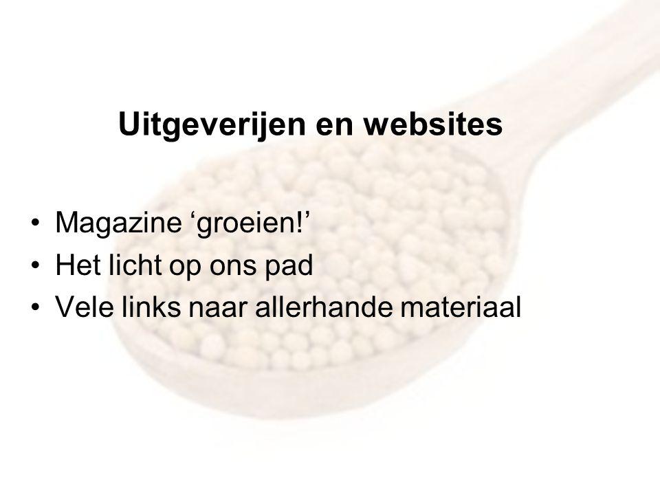 Uitgeverijen en websites •Magazine 'groeien!' •Het licht op ons pad •Vele links naar allerhande materiaal
