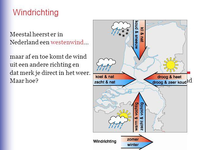 Windrichting westenwind noordenwind oostenwind zuidenwind Meestal heerst er in Nederland een westenwind… maar af en toe komt de wind uit een andere ri