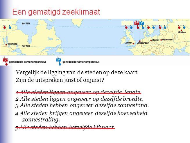 Een gematigd zeeklimaat Vergelijk de ligging van de steden op deze kaart. Zijn de uitspraken juist of onjuist? 1 Alle steden liggen ongeveer op dezelf