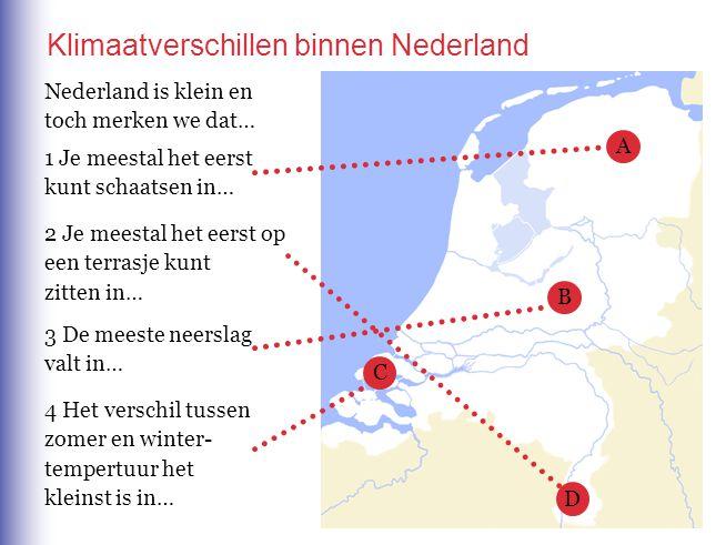 Klimaatverschillen binnen Nederland Nederland is klein en toch merken we dat… 1 Je meestal het eerst kunt schaatsen in… 2 Je meestal het eerst op een