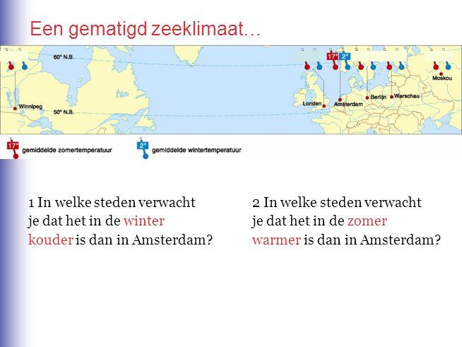 Een gematigd zeeklimaat… 1 In welke steden verwacht je dat het in de winter kouder is dan in Amsterdam? 2 In welke steden verwacht je dat het in de zo