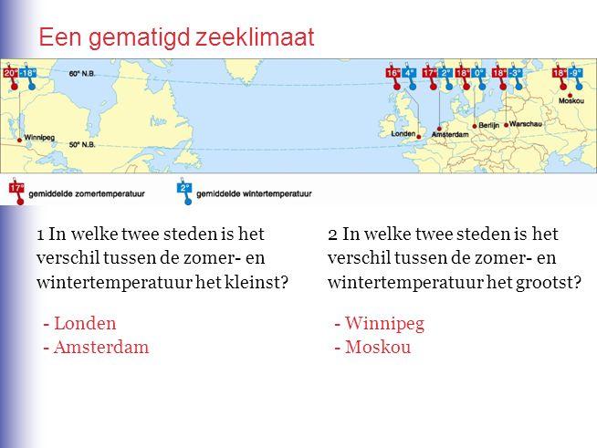 Een gematigd zeeklimaat 1 In welke twee steden is het verschil tussen de zomer- en wintertemperatuur het kleinst? 2 In welke twee steden is het versch