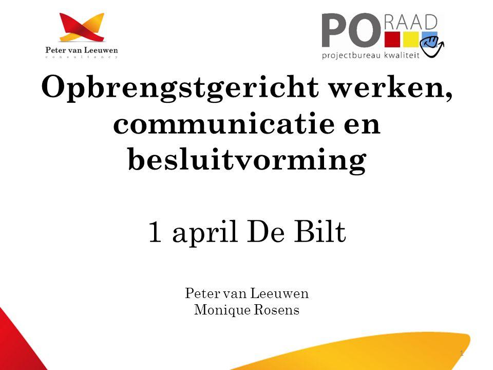 Opbrengstgericht werken, communicatie en besluitvorming 1 april De Bilt Peter van Leeuwen Monique Rosens 1