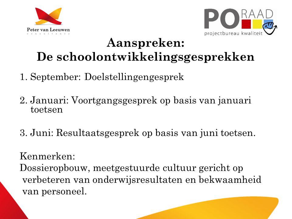 Aanspreken: De schoolontwikkelingsgesprekken 1. September: Doelstellingengesprek 2. Januari: Voortgangsgesprek op basis van januari toetsen 3. Juni: R