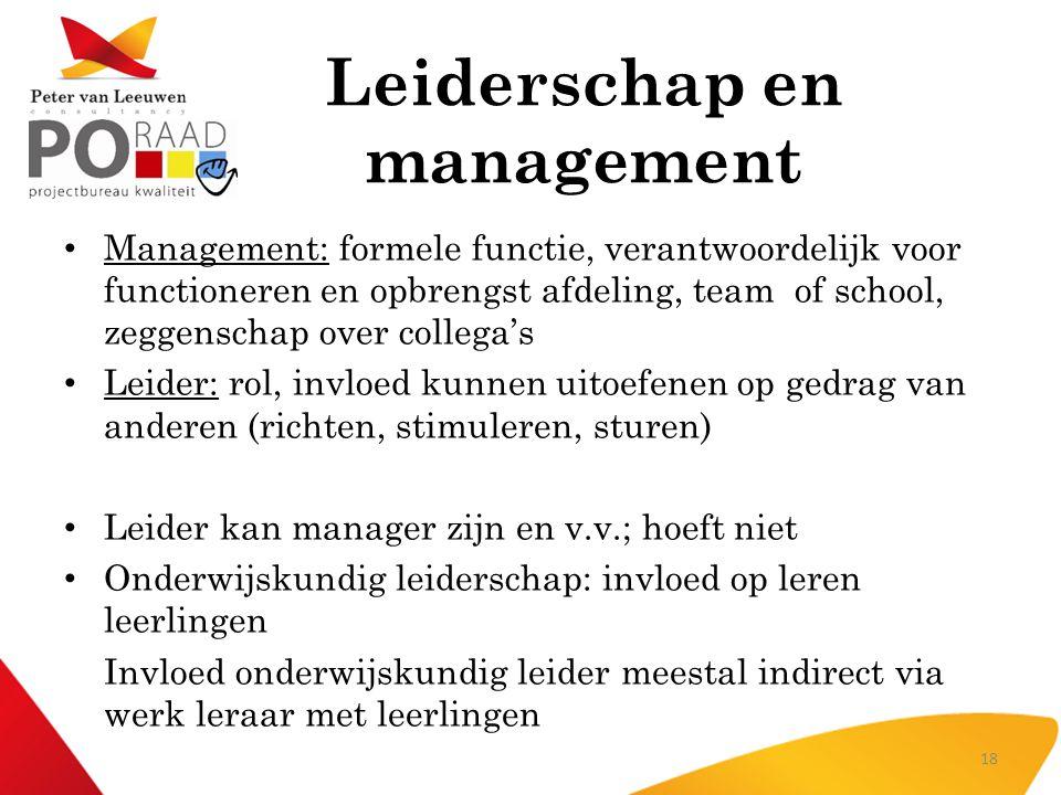 Leiderschap en management • Management: formele functie, verantwoordelijk voor functioneren en opbrengst afdeling, team of school, zeggenschap over co