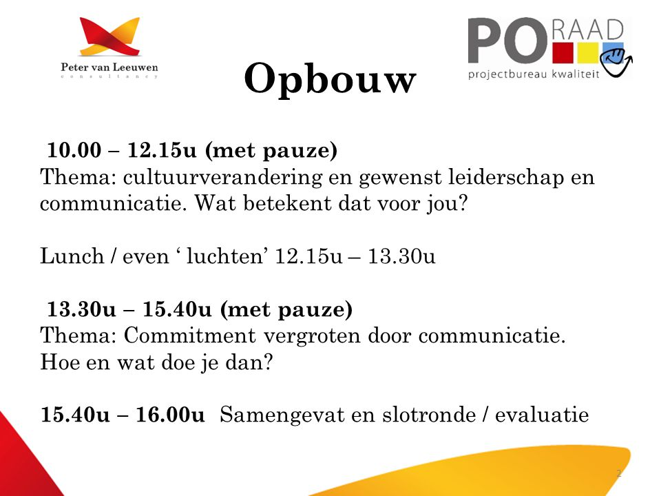 Opbouw 10.00 – 12.15u (met pauze) Thema: cultuurverandering en gewenst leiderschap en communicatie. Wat betekent dat voor jou? Lunch / even ' luchten'