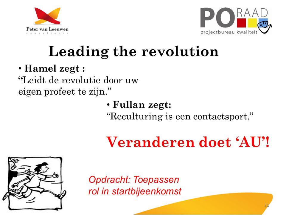 Leading the revolution • Hamel zegt : Leidt de revolutie door uw eigen profeet te zijn. • Fullan zegt: Reculturing is een contactsport. Veranderen doet 'AU'.