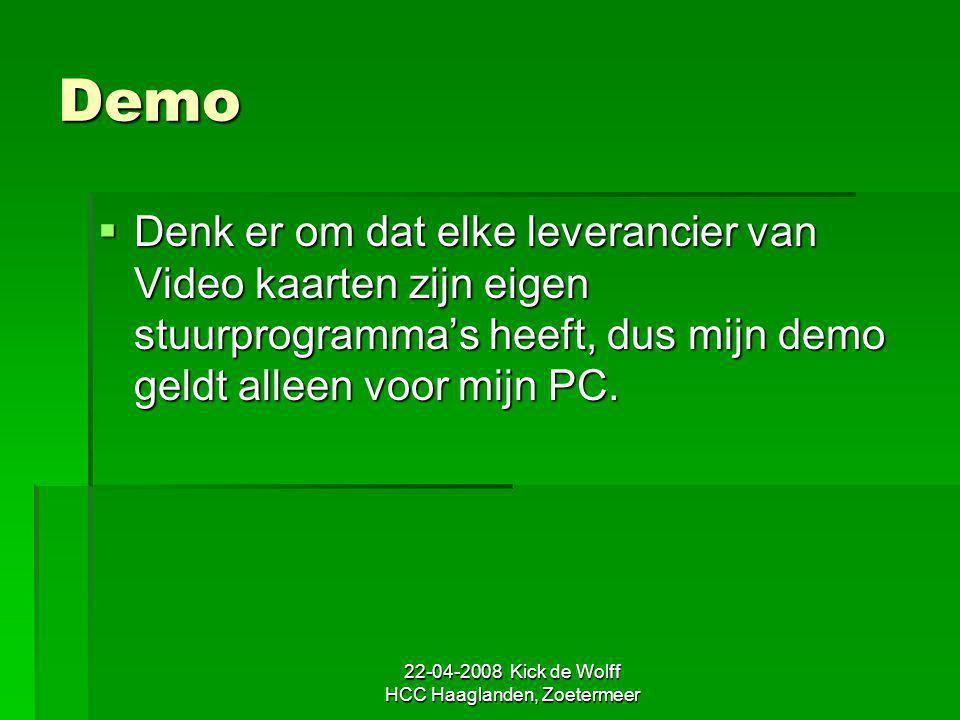 22-04-2008 Kick de Wolff HCC Haaglanden, Zoetermeer Demo  Denk er om dat elke leverancier van Video kaarten zijn eigen stuurprogramma's heeft, dus mi