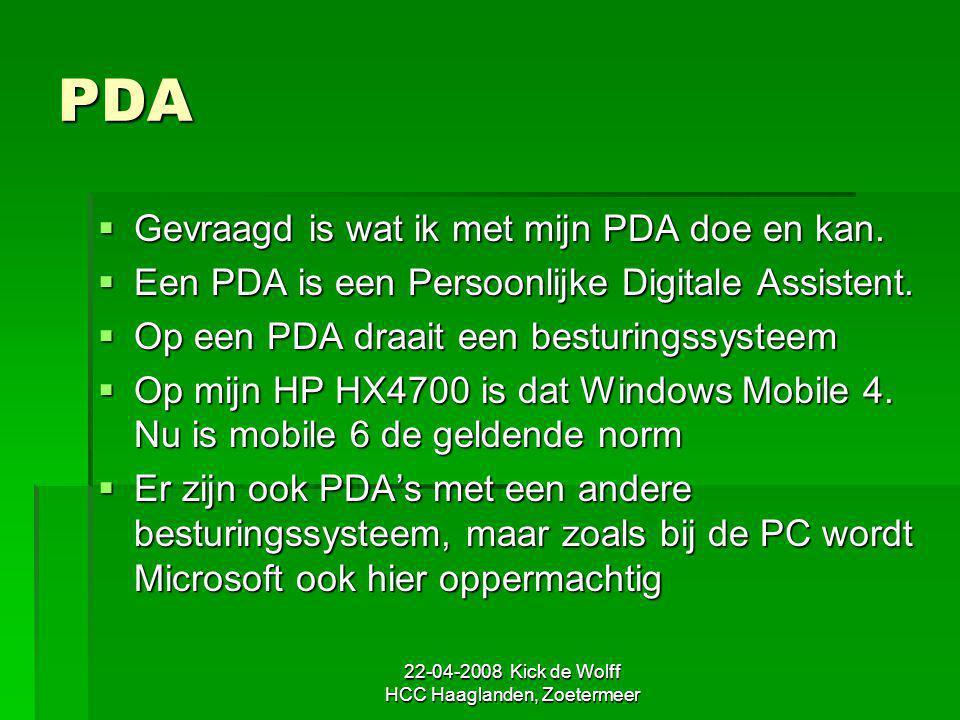 22-04-2008 Kick de Wolff HCC Haaglanden, Zoetermeer PDA  Gevraagd is wat ik met mijn PDA doe en kan.  Een PDA is een Persoonlijke Digitale Assistent
