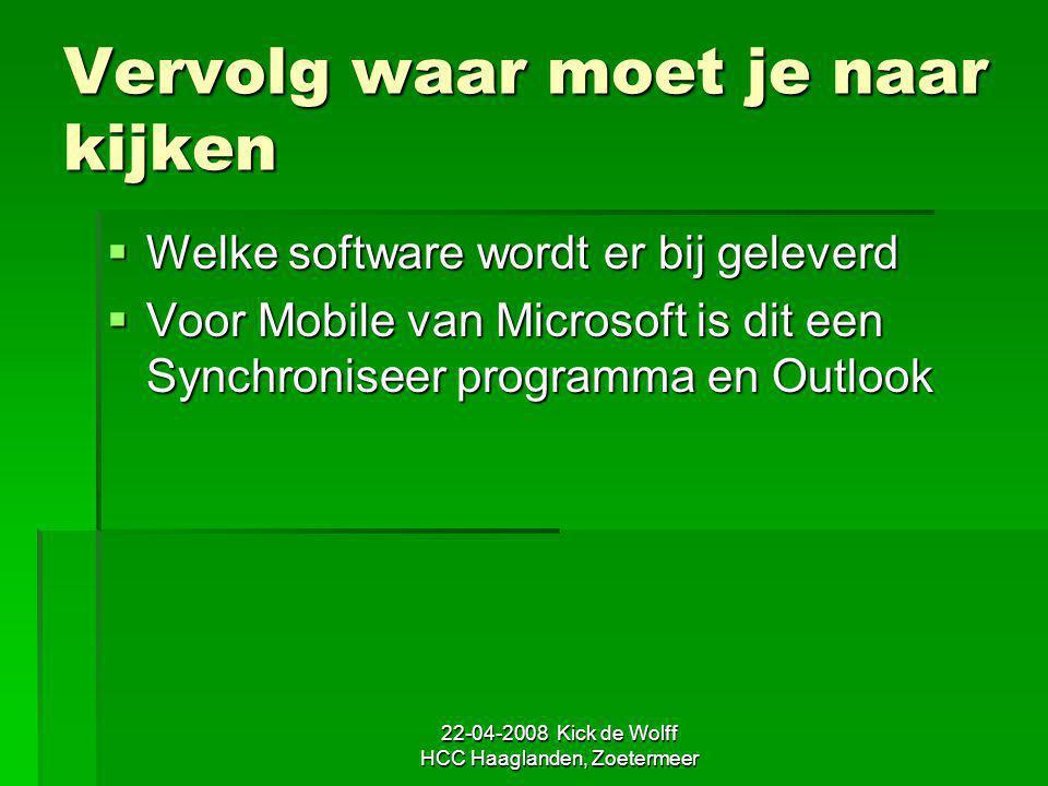 22-04-2008 Kick de Wolff HCC Haaglanden, Zoetermeer Vervolg waar moet je naar kijken  Welke software wordt er bij geleverd  Voor Mobile van Microsof