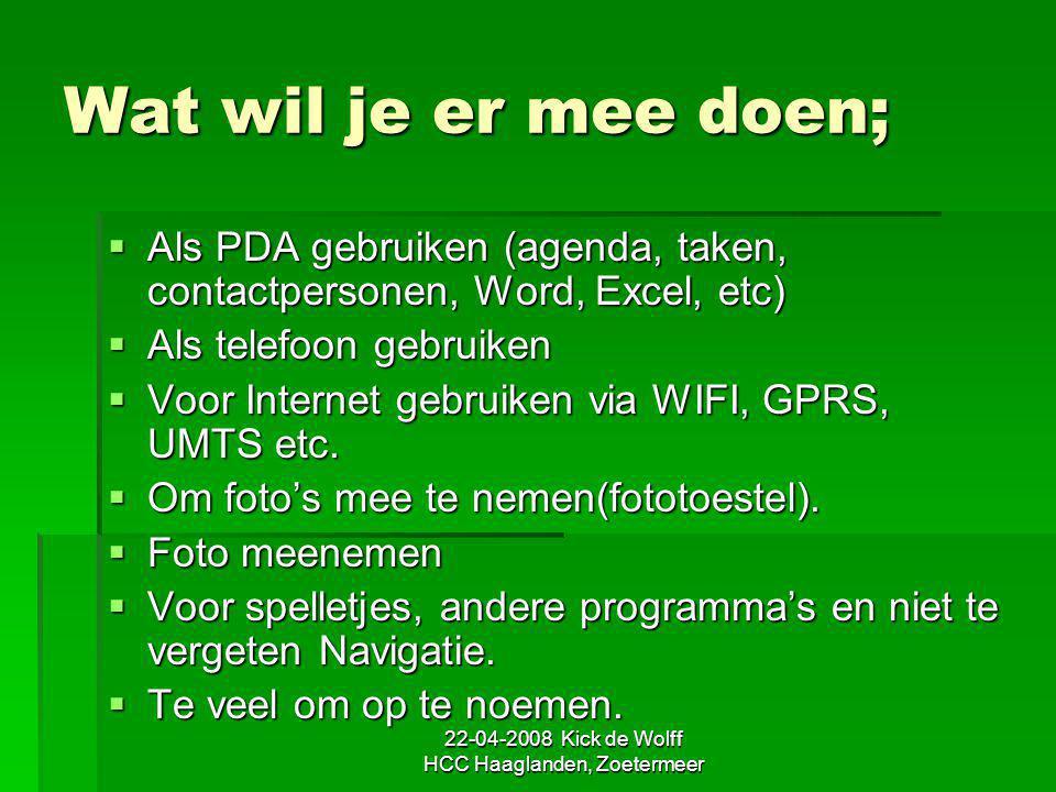 22-04-2008 Kick de Wolff HCC Haaglanden, Zoetermeer Wat wil je er mee doen;  Als PDA gebruiken (agenda, taken, contactpersonen, Word, Excel, etc)  A