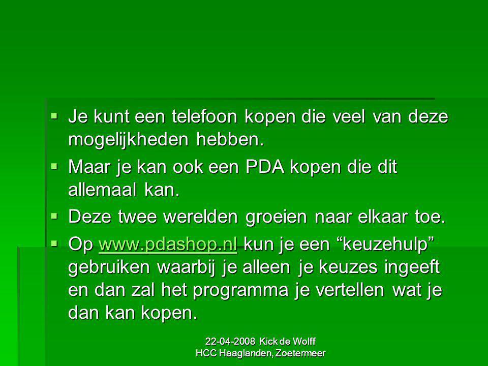 22-04-2008 Kick de Wolff HCC Haaglanden, Zoetermeer  Je kunt een telefoon kopen die veel van deze mogelijkheden hebben.  Maar je kan ook een PDA kop