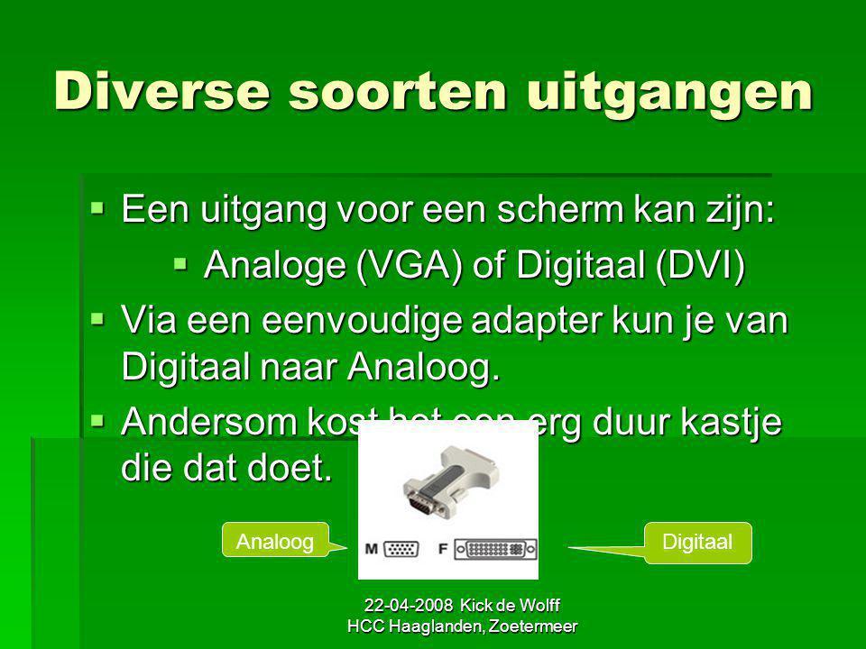 22-04-2008 Kick de Wolff HCC Haaglanden, Zoetermeer Diverse soorten uitgangen  Een uitgang voor een scherm kan zijn:  Analoge (VGA) of Digitaal (DVI