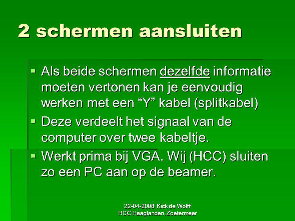 22-04-2008 Kick de Wolff HCC Haaglanden, Zoetermeer 2 schermen aansluiten  Als beide schermen dezelfde informatie moeten vertonen kan je eenvoudig we