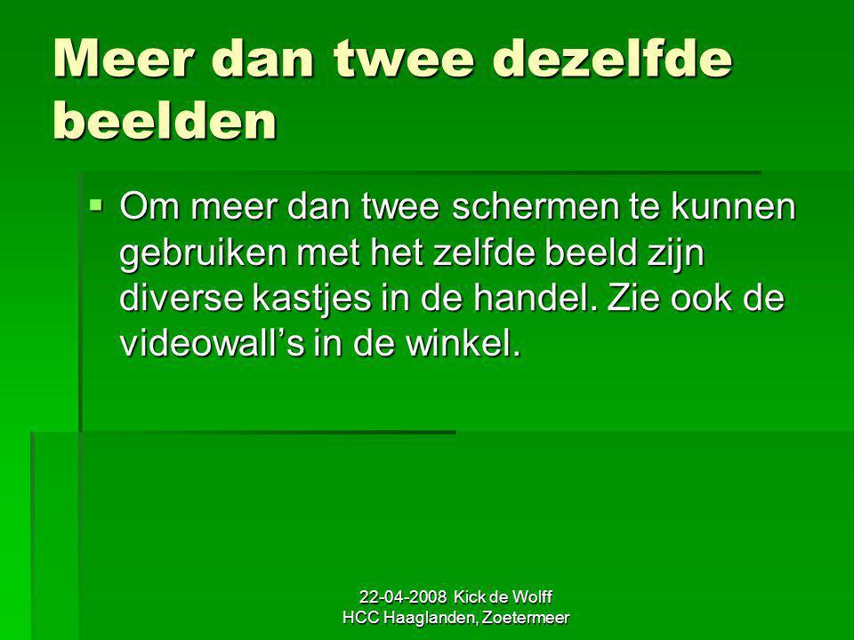 22-04-2008 Kick de Wolff HCC Haaglanden, Zoetermeer Meer dan twee dezelfde beelden  Om meer dan twee schermen te kunnen gebruiken met het zelfde beel