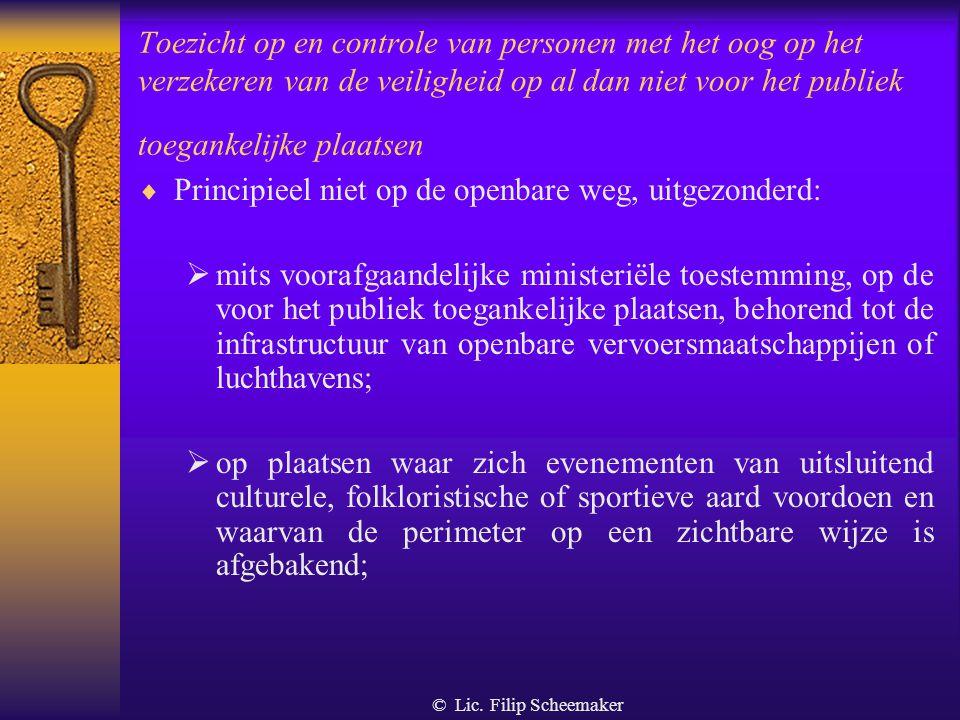 © Lic. Filip Scheemaker Toezicht op en controle van personen met het oog op het verzekeren van de veiligheid op al dan niet voor het publiek toegankel