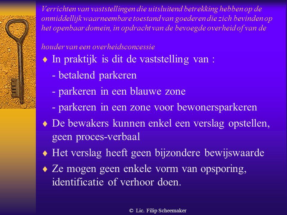 © Lic. Filip Scheemaker Verrichten van vaststellingen die uitsluitend betrekking hebben op de onmiddellijk waarneembare toestand van goederen die zich
