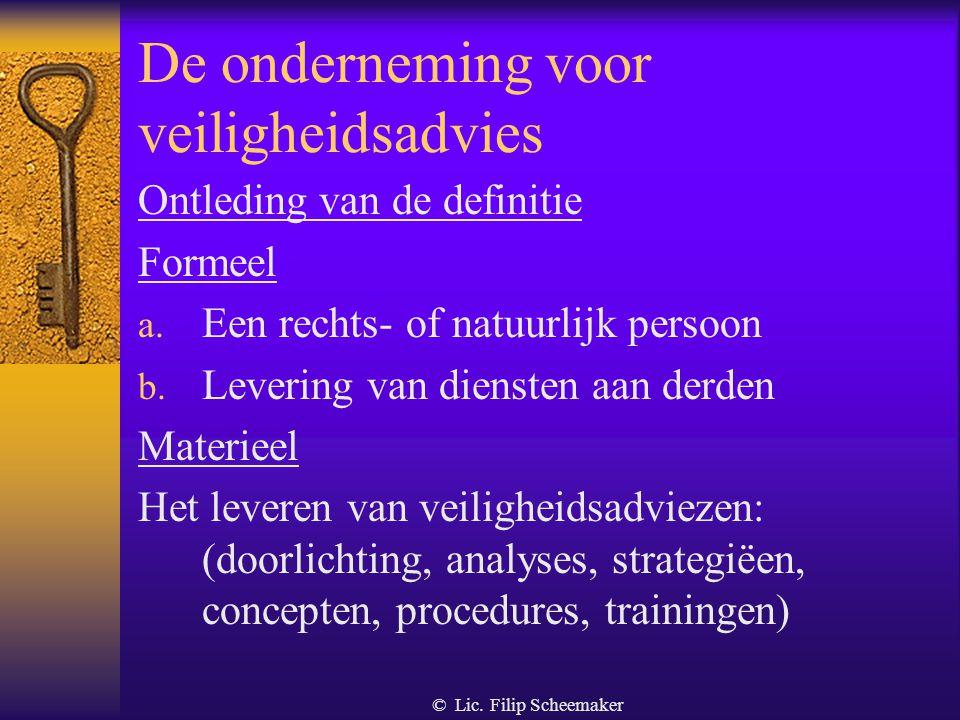 © Lic. Filip Scheemaker 2.4. De onderneming voor veiligheidsadvies Definitie elke rechtspersoon of natuurlijke persoon die een activiteit uitoefent be