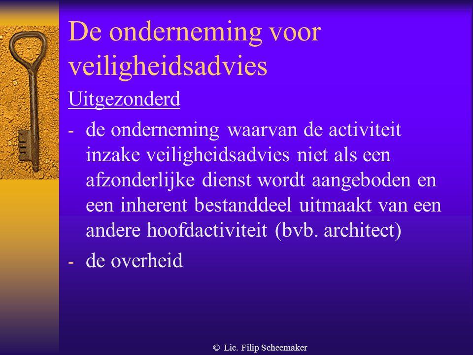 © Lic. Filip Scheemaker De onderneming voor veiligheidsadvies Ontleding van de definitie Formeel a. Een rechts- of natuurlijk persoon b. Levering van