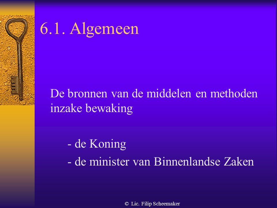 © Lic. Filip Scheemaker 6.MIDDELEN EN METHODEN, EIGEN AAN BEWAKINGS- ONDERNEMINGEN EN INTERNE BEWAKINGS- DIENSTEN