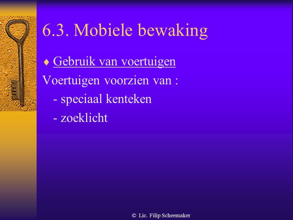 © Lic. Filip Scheemaker 6.3. Mobiele bewaking  Wijze van uitvoeren of - minstens 2 agenten in contact met centrale of - één agent uitgerust met commu