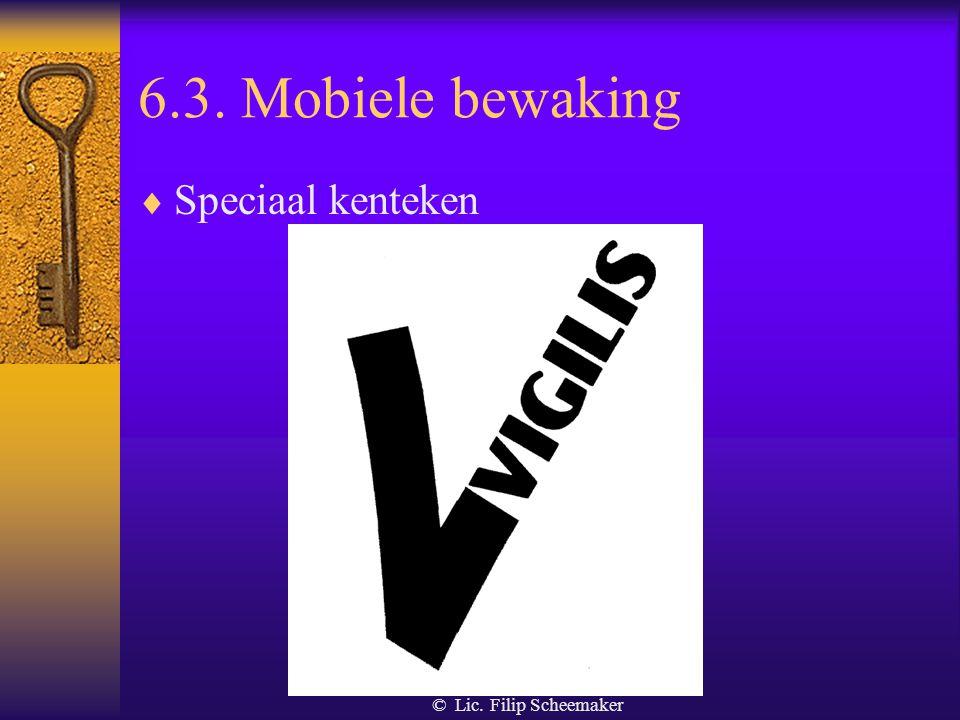 © Lic. Filip Scheemaker 6.3. Mobiele bewaking  Gebruik van voertuigen Voertuigen voorzien van : - speciaal kenteken - zoeklicht