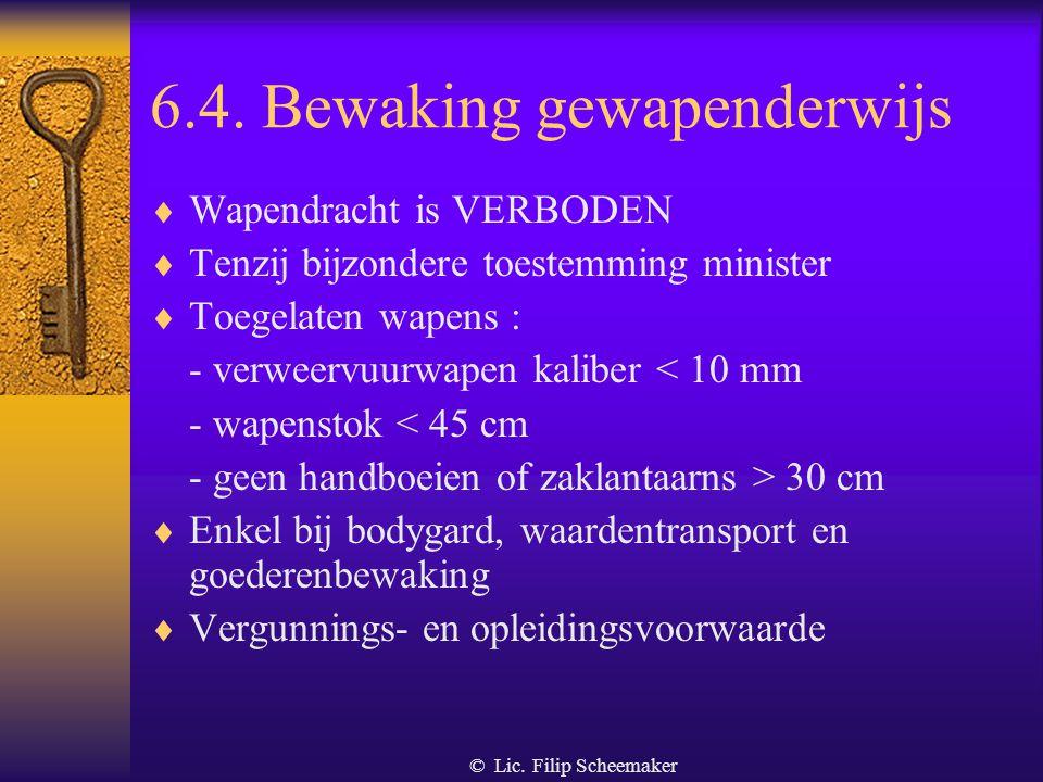 © Lic. Filip Scheemaker 6.3. Mobiele bewaking  Betreden van gebouwen a. controle van buitenaf b. verdachte elementen c. stopzetten controle d. alarmc