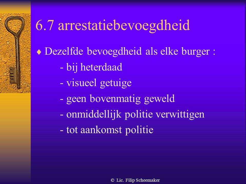 © Lic. Filip Scheemaker 6.6. Politionele bevoegdheden  EEN BEWAKINGSAGENT HEEFT NOOIT POLITIONELE BEVOEGDHEDEN! HIJ/ZIJ KAN DUS GEEN DWANG GEBRUIKEN