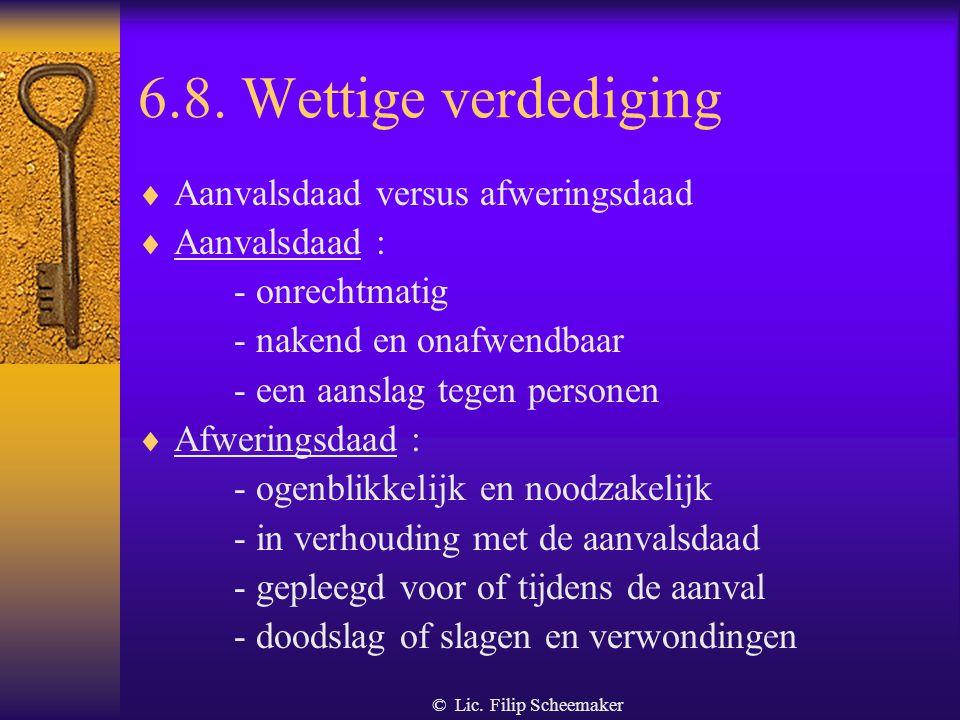 © Lic. Filip Scheemaker 6.7 arrestatiebevoegdheid  Dezelfde bevoegdheid als elke burger : - bij heterdaad - visueel getuige - geen bovenmatig geweld