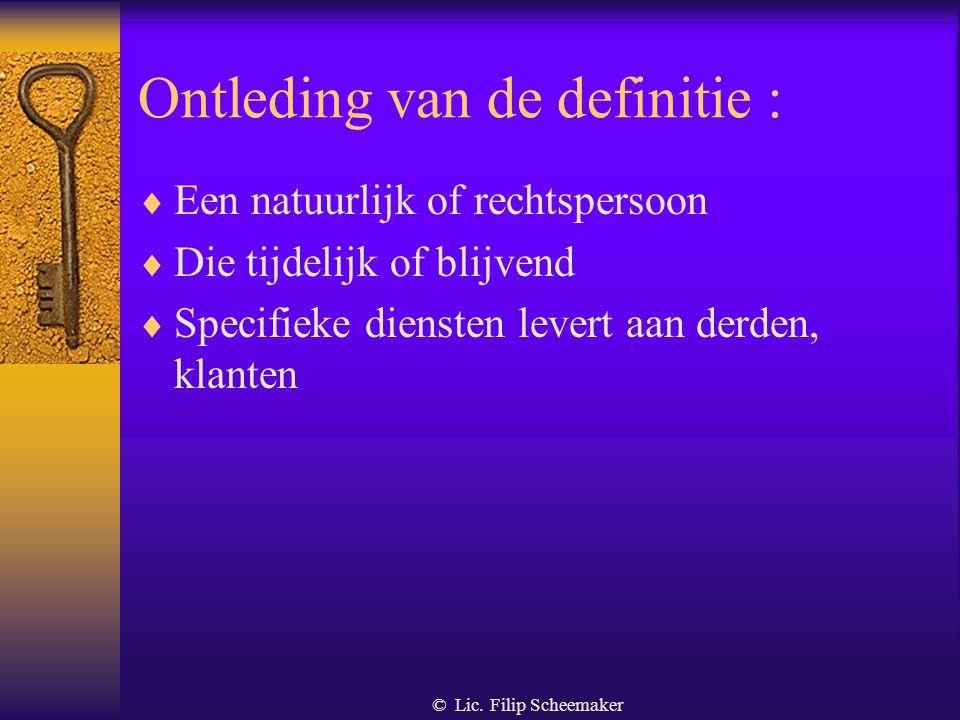 © Lic. Filip Scheemaker 2.1. De Bewakingsonderneming Definitie elke rechtspersoon of natuurlijke persoon die een activiteit uitoefent bestaande in de