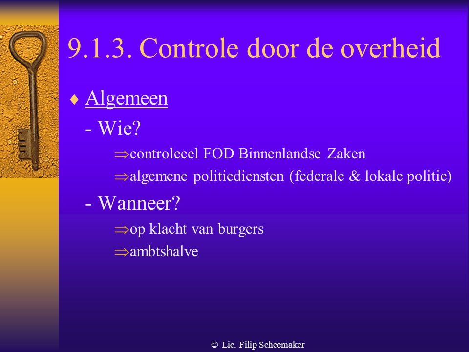 © Lic. Filip Scheemaker 9.1. controle  Drie vormen van controle : - controle door de sector zelf - controle door de burger - controle door de overhei