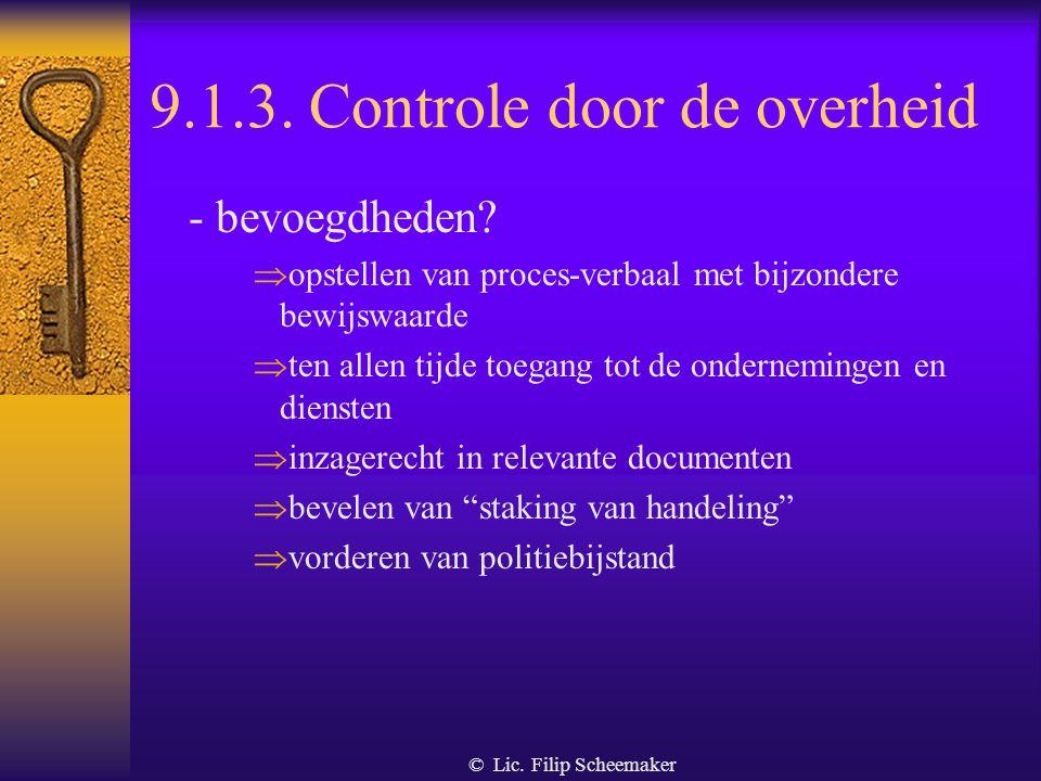 © Lic. Filip Scheemaker 9.1.3. Controle door de overheid  Algemeen - Wie?  controlecel FOD Binnenlandse Zaken  algemene politiediensten (federale &