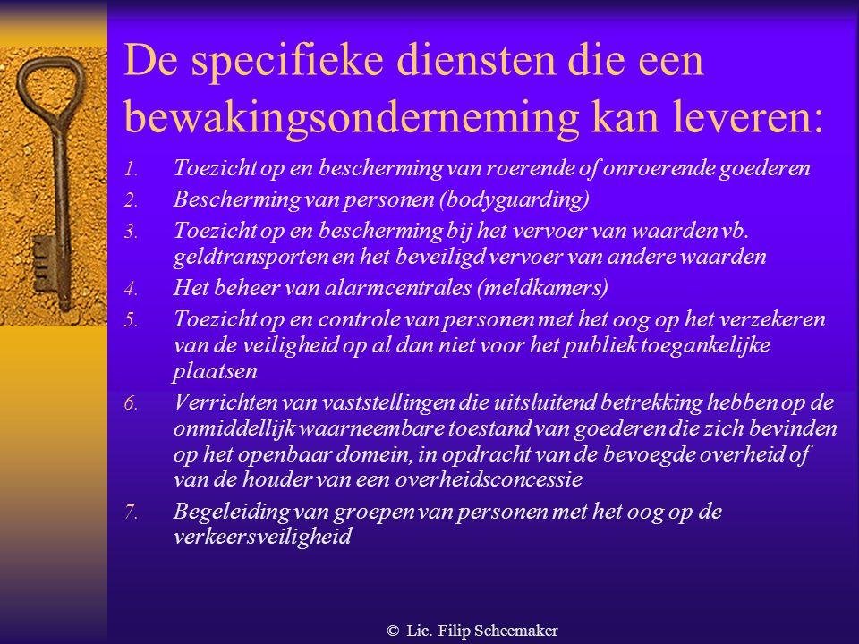 © Lic.Filip Scheemaker De specifieke diensten die een bewakingsonderneming kan leveren: 1.