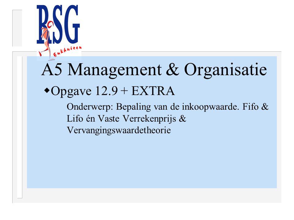A5 Management & Organisatie  Opgave 12.9 + EXTRA Onderwerp: Bepaling van de inkoopwaarde.