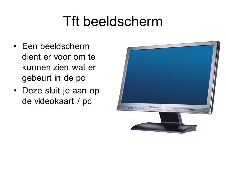 Tft beeldscherm •Een beeldscherm dient er voor om te kunnen zien wat er gebeurt in de pc •Deze sluit je aan op de videokaart / pc
