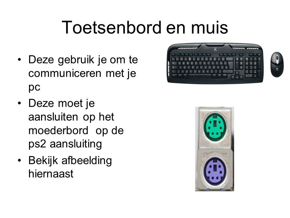 Toetsenbord en muis •Deze gebruik je om te communiceren met je pc •Deze moet je aansluiten op het moederbord op de ps2 aansluiting •Bekijk afbeelding